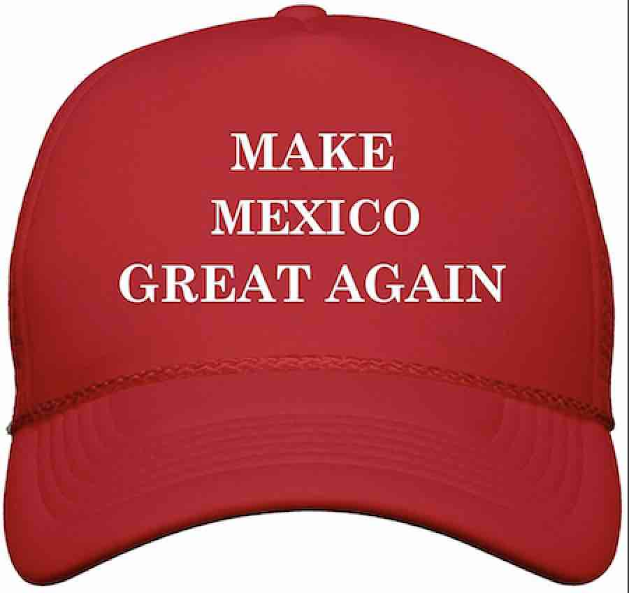 Making Mexico great too?